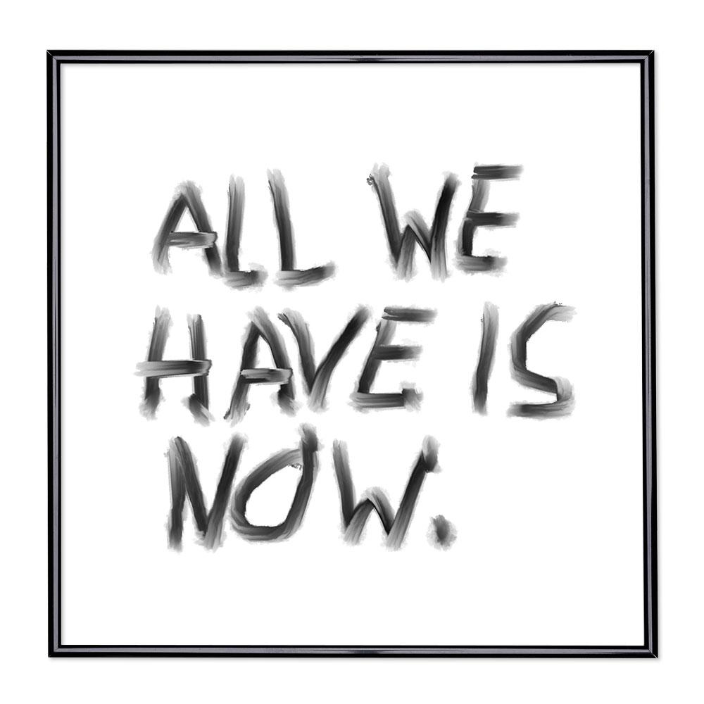 Billedramme med ordsprog - All We Have Is Now
