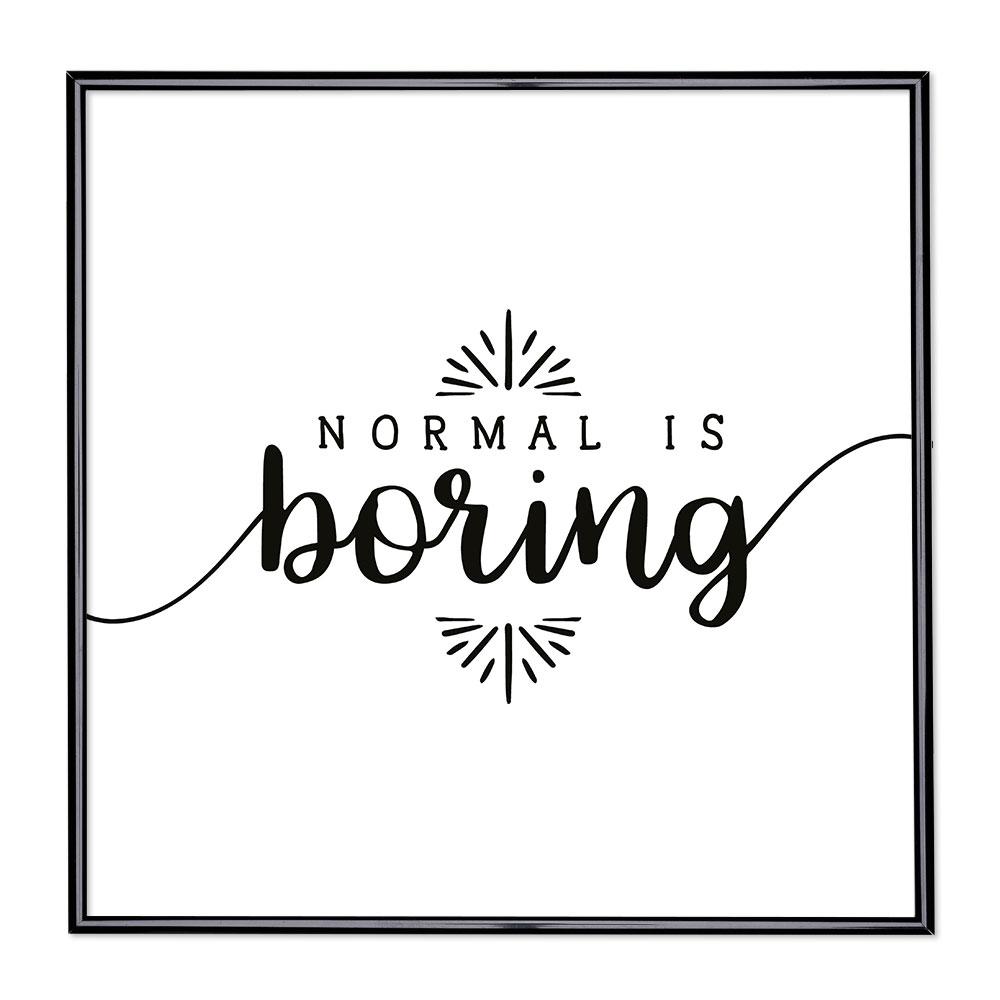 Billedramme med ordsprog - Normal is Boring 2