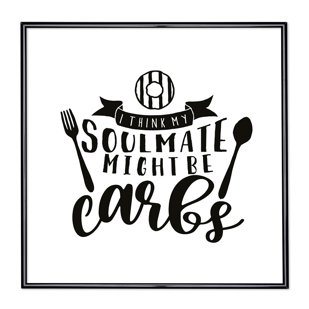 Billedramme med ordsprog - My Soulmate Might Be Carb