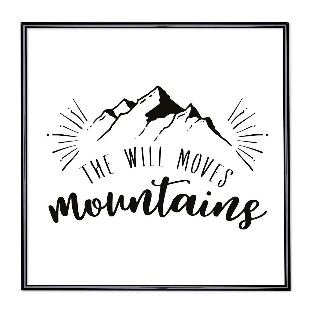 Billedramme med ordsprog - The Will Moves Mountains