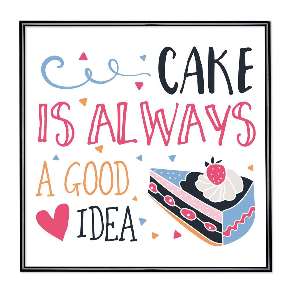 Billedramme med ordsprog - Cake Is Always A Good Idea