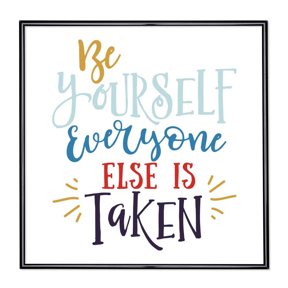 Billedramme med ordsprog - Be Yourself Everyone Else is Taken