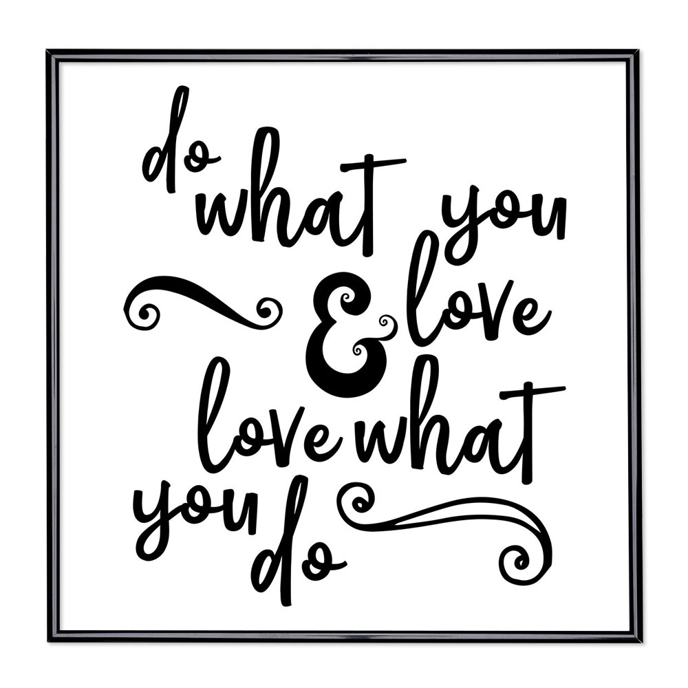 Billedramme med ordsprog - Do What You Love And Love What You Do