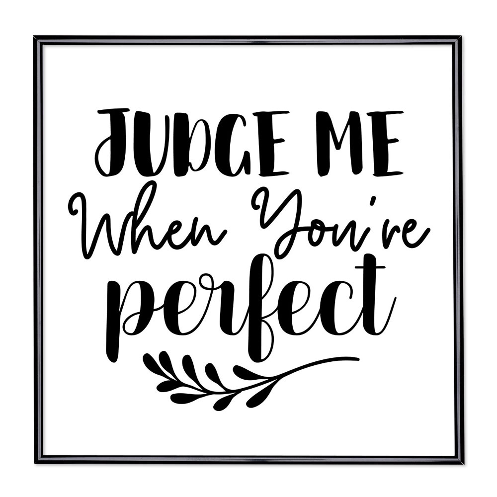 Billedramme med ordsprog - Judge Me When Youre Perfect