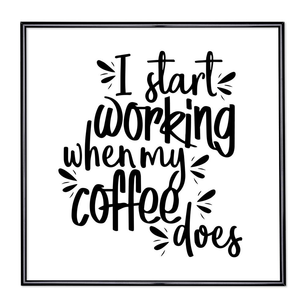Billedramme med ordsprog - I Start Working When My Coffee Does