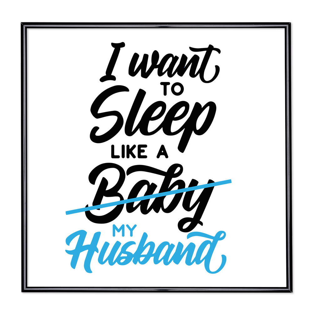Billedramme med ordsprog - I Want To Sleep Like A Baby
