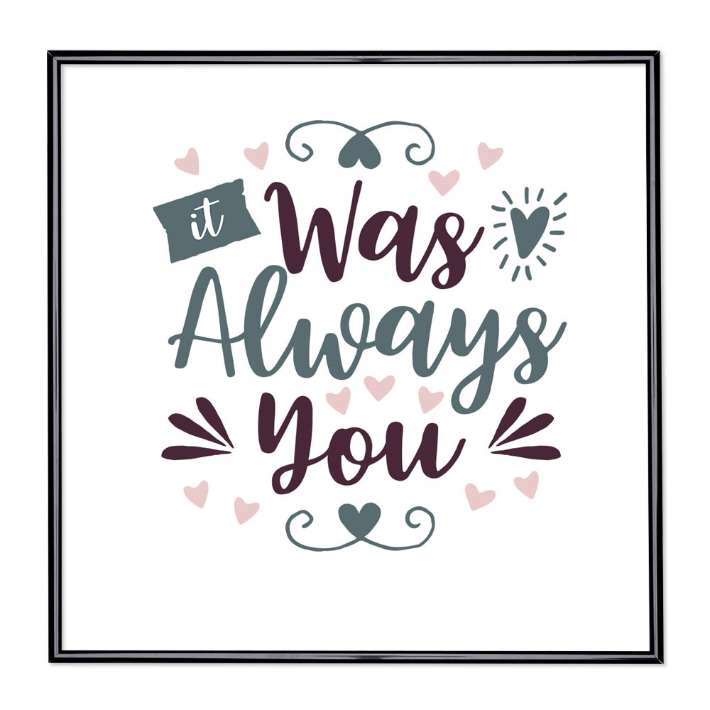 Billedramme med ordsprog - It Was Always You