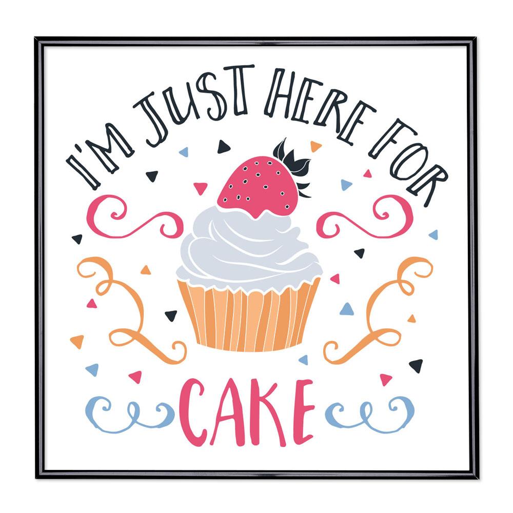 Billedramme med ordsprog - I am Just Here For The Cake