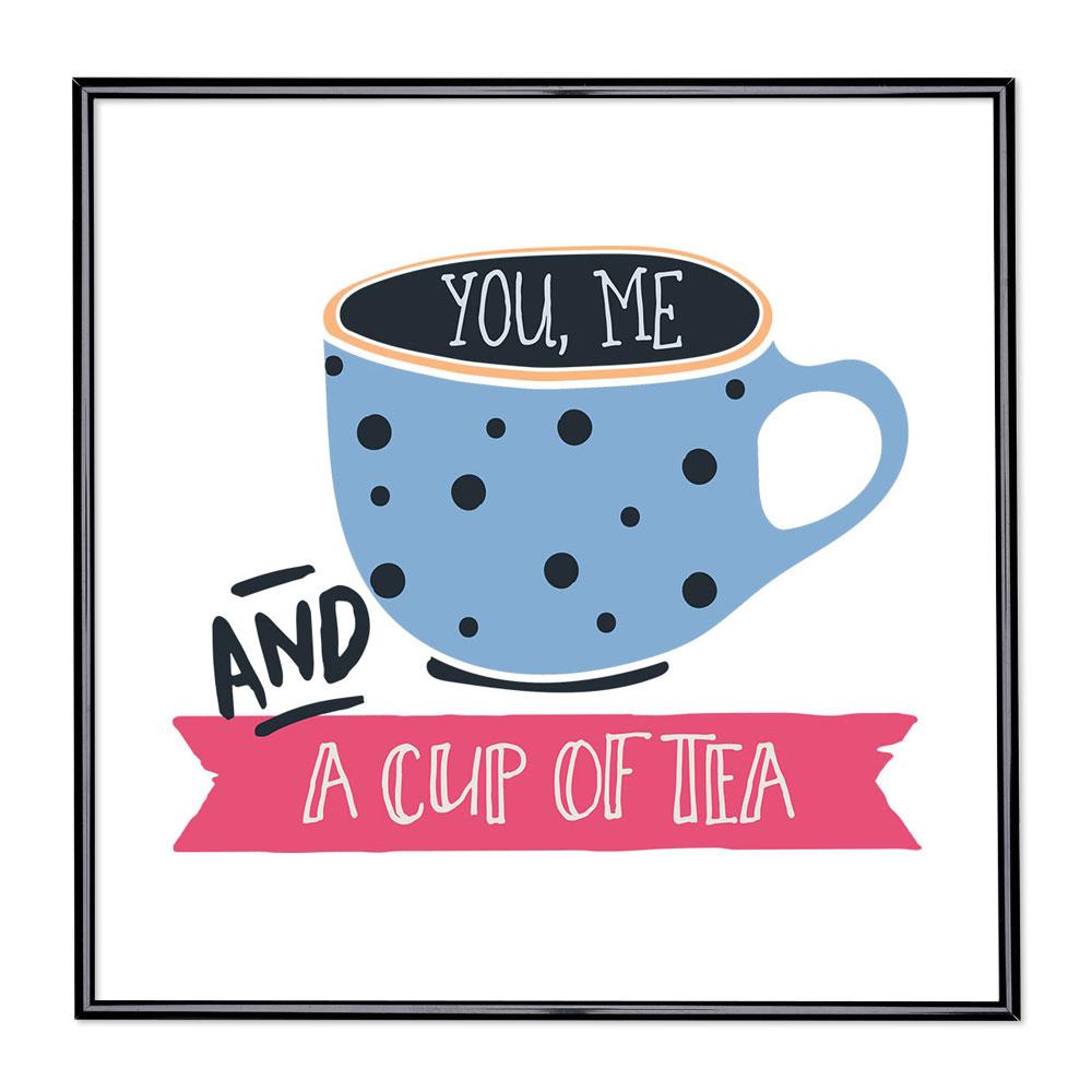 Billedramme med ordsprog - You Me And A Cup Of Tea
