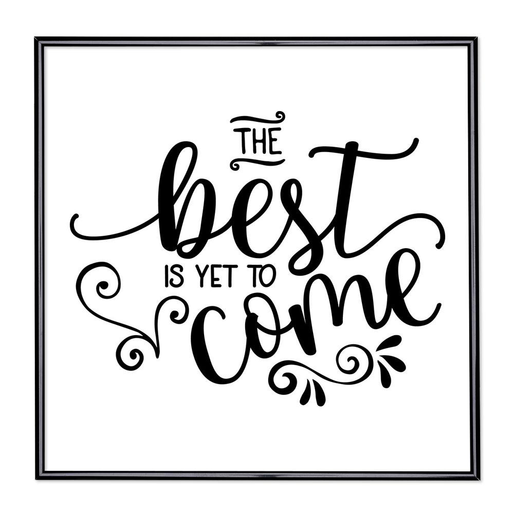 Billedramme med ordsprog - The Best Is Yet To Come