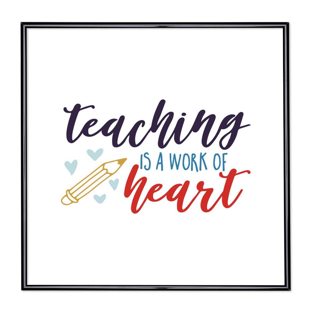 Billedramme med ordsprog - Teaching Is A Work Of Heart